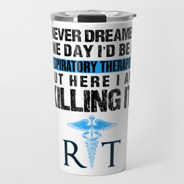 Respiratory Therapist I Never Dreamed One Day RT Travel Mug
