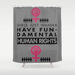 Girls Just Wanna Have Fundamental Human Rights Shower Curtain