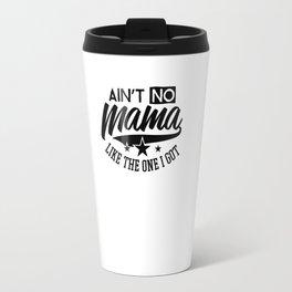 Aint no mama like the one I got Travel Mug
