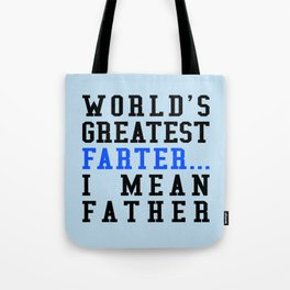 WORLD'S GREATEST FARTER I MEAN FATHER Tote Bag