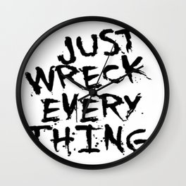 Just Wreck Everything Wall Clock