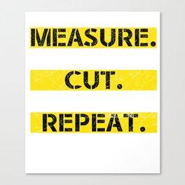 MEASURE MEASURE CUT SWEAR REPEAT Canvas Print