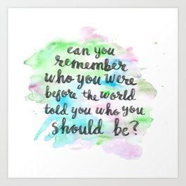 Can you remember who you were...? Art Print