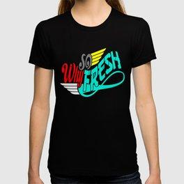Why So Fresh T-shirt