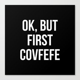 OK, But First Covfefe (Black & White) Canvas Print