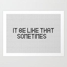 """It be like that sometimes"" Black & White Tile Art Print"