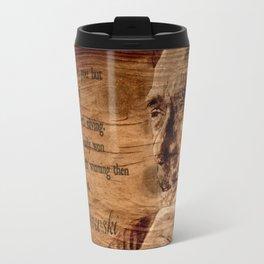 Charles Bukowski - wood - quote Travel Mug