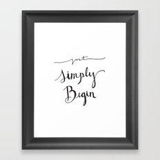 Simply Begin Framed Art Print