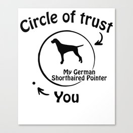 Circle of trust my German Shorthaired Pointer. Canvas Print