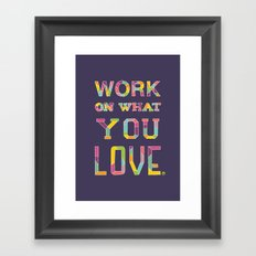 Work On What You Love Framed Art Print