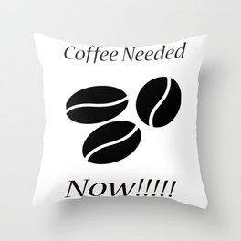 Coffee Needed Now Throw Pillow