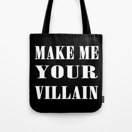 Make Me Your Villain Tote Bag