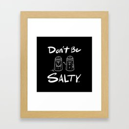 Don't Be Salty Framed Art Print