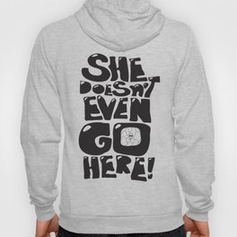 She Doesn't Even Go Here!! Hoody
