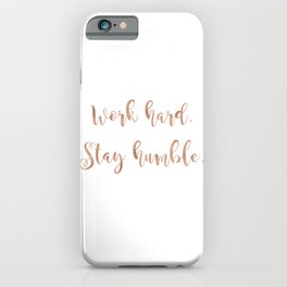 Work hard. Stay humble. Rose gold quote iPhone Case