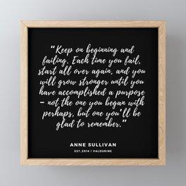 Keep on beginning and failing.–Anne Sullivan Framed Mini Art Print