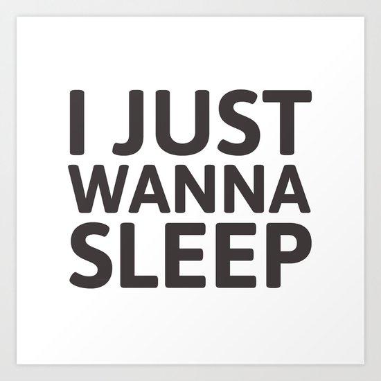 I just wanna sleep Art Print