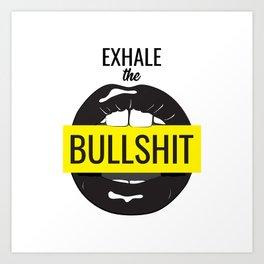 Exhale bullshit Art Print