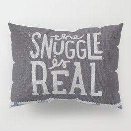 the snuggle is real Pillow Sham