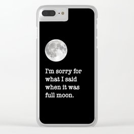 I'm sorry for what I said when it was full moon - Phrase lettering Clear iPhone Case