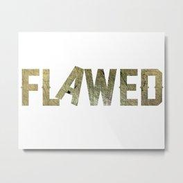 Flawed Metal Print