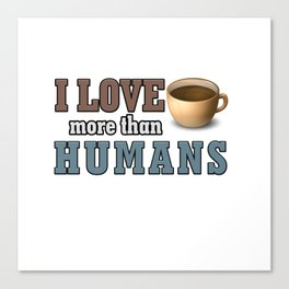 i love coffee more than humans Canvas Print