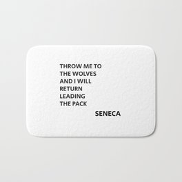 THROW ME TO THE WOLVES AND I WILL RETURN LEADING THE PACK - Seneca Quote Bath Mat