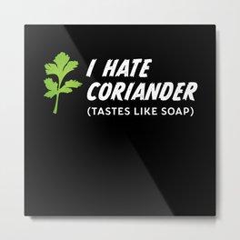 I hate Coriander tastes like Soap (Gift) Metal Print