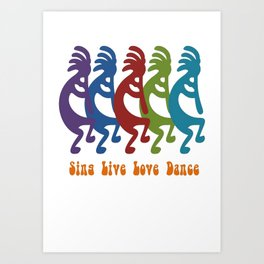 Sing, Live, Love Dance Tribal Kokopelli Art Print