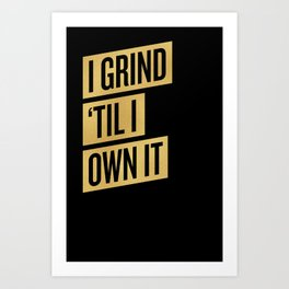 I GRIND 'TIL I OWN IT Art Print