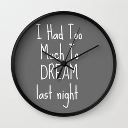 Too Much To Dream Wall Clock