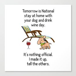 Stay Home with the Dog and Drink Wine National Holiday Funny Witty Art A504 Canvas Print