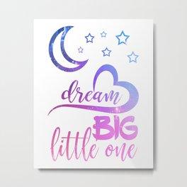 Dream big little one Moon Stars Heart Metal Print