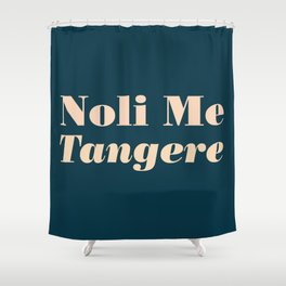 Noli Me Tangere - Touch Me Not Shower Curtain
