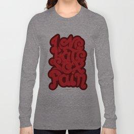 Love - Hate - Sex - Pain Long Sleeve T-shirt