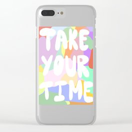 TAKE YOUR TIME Clear iPhone Case