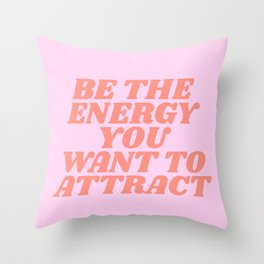 be the energy you want to attract Throw Pillow