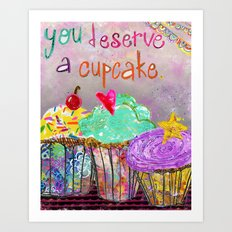 You Deserve A Cupcake Art Print