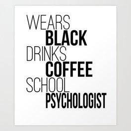 Wears Black Drinks Coffee - School Psychologist Art Print
