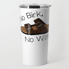 No Birk No Work Travel Mug