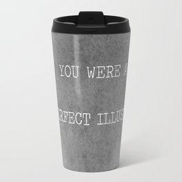 You Were A Perfect Illusion.  Travel Mug