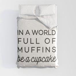 In a world full of muffins be a cupcake Comforters