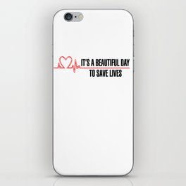 Its A Beautiful Day To Save Lives iPhone Skin