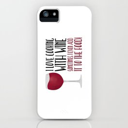 I Love Cooking With Wine Sometimes I Even Add It To The Food iPhone Case
