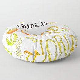 Quote: Believe there is good in the world Floor Pillow