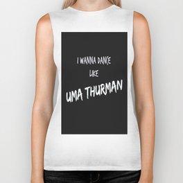 I wanna dance like Uma Thurman  Biker Tank