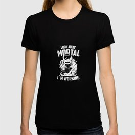 Look Away Mortal I´m Working Funny Welding Gift For A Welder T-shirt