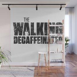 The Walking Decaffeinated Wall Mural