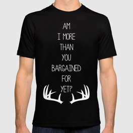 Am I More Than You Bargained For Yet(black) T-shirt
