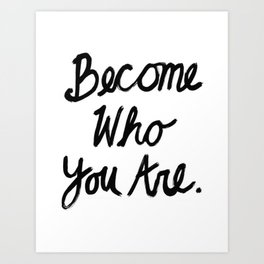 Become Who You Are Art Print